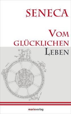 Vom glücklichen Leben von Möller,  Lenelotte, Seneca,  Lucius Annaeus