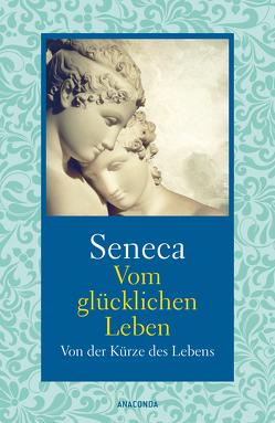 Vom glücklichen Leben / Von der Kürze des Lebens von Apelt,  Otto, Seneca