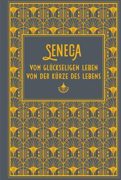 Vom glückseligen Leben / Von der Kürze des Lebens von Seneca