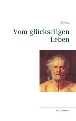 Vom glückseligen Leben von Seneca