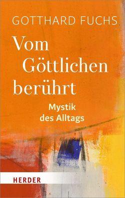 Vom Göttlichen berührt von Fuchs,  Gotthard