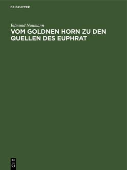 Vom Goldnen Horn zu den Quellen des Euphrat von Naumann,  Edmund, Ottenfeld,  R. O. von