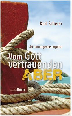 """Vom Gott vertrauenden """"Aber"""" von Scherer,  Kurt"""