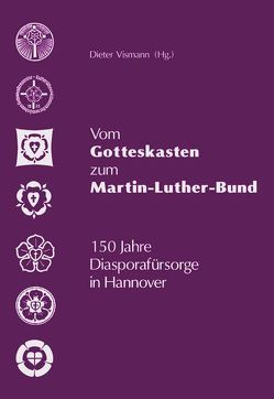Vom Gotteskasten zum Martin-Luther-Bund von Keller,  Rudolf, Kück,  Thomas, Monselewski,  Werner, Peleikis,  Siegfried, Vismann,  Dieter