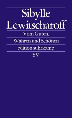 Vom Guten, Wahren und Schönen von Lewitscharoff,  Sibylle