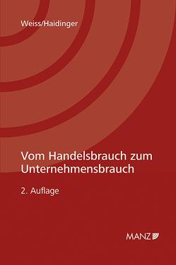 Vom Handelsbrauch zum Unternehmensbrauch von Haidinger,  Viktoria, Weiss,  Ernst M.