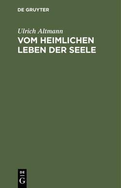 Vom heimlichen Leben der Seele von Altmann,  Ulrich