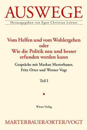 Vom Helfen und vom Wohlergehen oder Wie die Politik neu und besser erfunden werden kann von Leitner,  Egon Christian