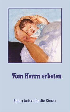 Vom Herrn erbeten von Harder,  Margarete, Toews,  Katharina