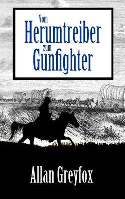 Vom Herumtreiber zum Gunfighter von Greyfox,  Allan