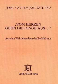 Vom Herzen gehn die Dinge aus… – aus dem Buddhistischen Kanon von Neumann,  Karl Eugen, Scholtz-Wiesner,  Múrshida R von