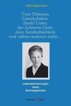 Vom Hiatzana, Grindschaber, Hackl-Unter, der Lehrerin Grob, dem Sündenbüchlein und vielem anderen mehr… von Angermann,  Helli
