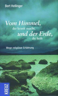 Vom Himmel, der krank macht, und der Erde, die heilt von Hellinger,  Bert