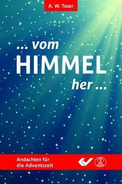 Vom Himmel her von Tozer,  A. W.