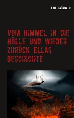 Vom Himmel in die Hölle und wieder zurück Ellas Geschichte von Grünwald,  Lina