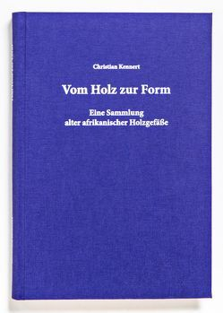 Vom Holz zur Form. von Arias Valdivia,  Ana Maria, Kennert,  Christian