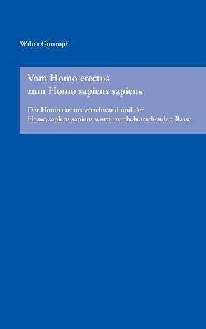 Vom Homo erectus zum Homo sapiens sapiens von Guttropf,  Walter