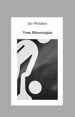 Vom Hörensagen von Weidner,  Jan