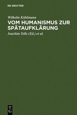 Vom Humanismus zur Spätaufklärung von Kühlmann,  Wilhelm, Telle,  Joachim, Vollhardt,  Friedrich, Wiegand,  Hermann