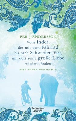 Vom Inder, der mit dem Fahrrad bis nach Schweden fuhr um dort seine große Liebe wiederzufinden von Andersson,  Per J., Dahmann,  Susanne