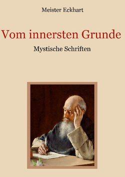 Vom innersten Grunde – Mystische Schriften von Eckhart,  Meister, Eibisch,  Conrad, Landauer,  Gustav