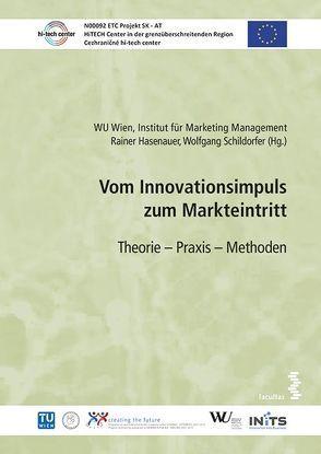 Vom Innovationsimpuls zum Markteintritt von Hasenauer,  Rainer, Schildorfer,  Wolfgang