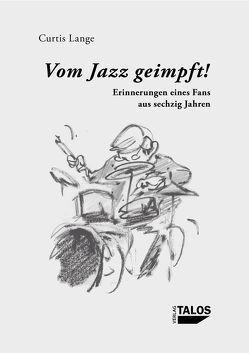 Vom Jazz geimpft! Erinnerungen eines Fans aus sechzig Jahren von Lange,  Curtis