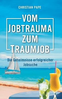 Vom Jobtrauma zum Traumjob von Pape,  Christian
