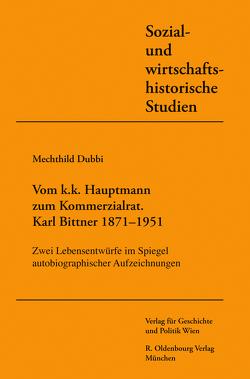 Vom k. u. k. Hauptmann zum Kommerzialrat. Karl Bittner (1871-1951) von Dubbi,  Mechthild