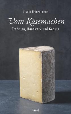 Vom Käsemachen von Heinzelmann,  Ursula