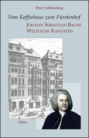 Vom Kaffeehaus zum Fürstenhof – Johann Sebastian Bachs Weltliche Kantaten von Schleuning,  Peter