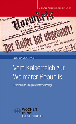 Vom Kaiserreich zur Weimarer Republik von Pohl,  Karl Heinrich