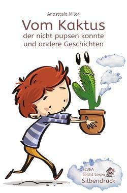 Vom Kaktus der nicht pupsen konnte und andere Geschichten von Milor,  Anastasia, Verlag,  Elvea