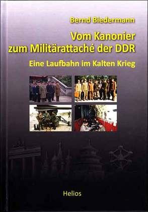 Vom Kanonier zum Militärattaché der DDR von Biedermann,  Bernd