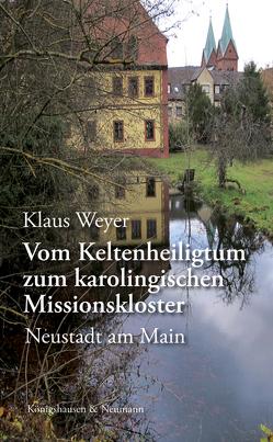Vom Keltenheiligtum zum karolingischen Missionskloster von Weyer,  Klaus