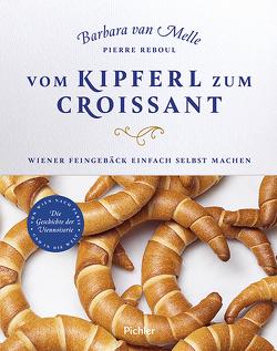 Vom Kipferl zum Croissant von Prader,  Inge, Reboul,  Pierre, van Melle,  Barbara