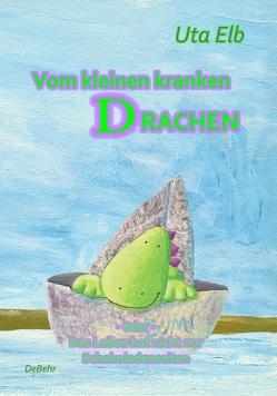 Vom kleinen kranken Drachen – oder – Das Leben hat nicht nur Schokoladenseiten von DeBehr,  Verlag, Elb,  Uta