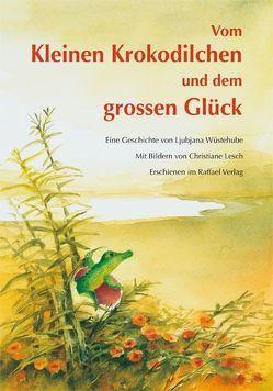 Vom Kleinen Krokodilchen und dem grossen Glück von Lesch,  Christiane, Wüstehube,  Ljubjana