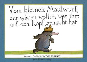 Vom kleinen Maulwurf, der wissen wollte, wer ihm auf den Kopf gemacht hat von Erlbruch,  Wolf, Holzwarth,  Werner
