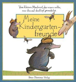 Vom kleinen Maulwurf, der wissen wollte, wer ihm auf den Kopf gemacht hat – Meine Kindergartenfreunde von Erlbruch,  Wolf, Holzwarth,  Werner