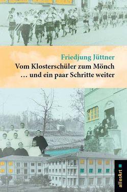 Vom Klosterschüler zum Mönch … und ein paar Schritte weiter von Jüttner,  Friedjung