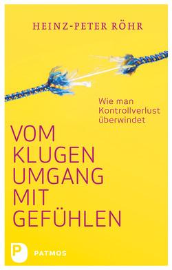 Vom klugen Umgang mit Gefühlen von Röhr,  Heinz-Peter