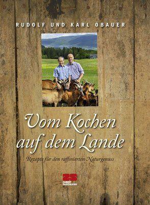 Vom Kochen auf dem Lande von Obauer,  Karl, Obauer,  Rudolf