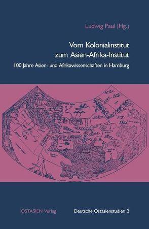 Vom Kolonialinstitut zum Asien-Afrika-Institut von Paul,  Ludwig, Stumpfeldt,  Hans