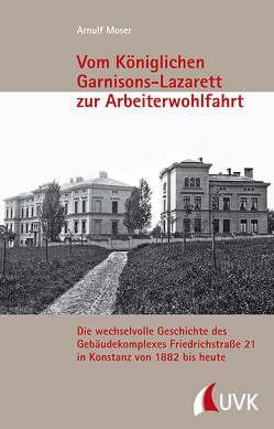 Vom Königlichen Garnisons-Lazarett zur Arbeiterwohlfahrt von Moser,  Arnulf