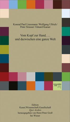 Vom Kopf zur Hand, … und dazwischen eine ganze Welt von Kaeser,  Eduard, Liessmann,  Konrad Paul, Strasser,  Peter, Ullrich,  Wolfgang