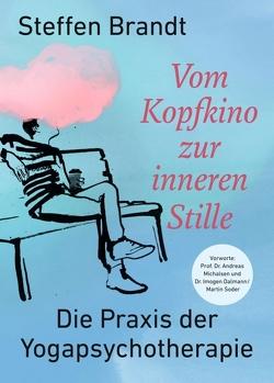 Vom Kopfkino zur inneren Stille von Brandt,  Steffen