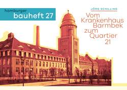 Vom Krankenhaus Barmbek zum Quartier 21 von Schilling,  Dr. Jörg