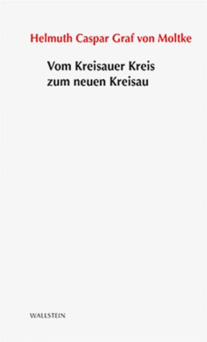 Vom Kreisauer Kreis zum neuen Kreisau von Graf von Moltke,  Helmuth Caspar