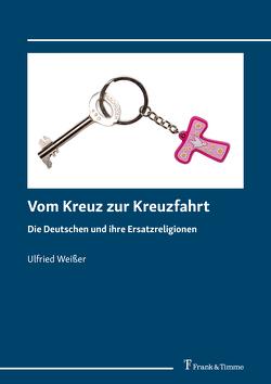 Vom Kreuz zur Kreuzfahrt von Weißer,  Ulfried